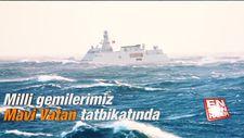 Milli gemilerimiz Mavi Vatan tatbikatında