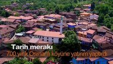 Tarih merakı 700 yıllık Osmanlı köyüne yatırım yaptırdı