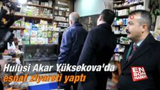 Hulusi Akar Yüksekova'da esnaf ziyareti yaptı