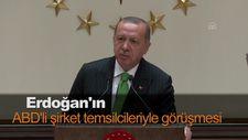 Erdoğan'ın ABD'li şirket temsilcileriyle görüşmesi