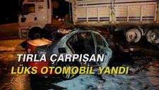 Tırla çarpışan lüks otomobil yandı: 1 yaralı