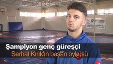 Şampiyon genç güreşçi Serhat Kırık'ın başarı öyküsü