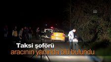 Taksi şoförü aracının yanında ölü bulundu