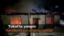 Tokat'ta yangın: Kendilerini son anda kurtardılar