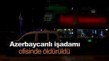 Azerbaycanlı işadamı ofisinde öldürüldü