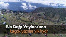 Sis Dağı Yaylası'nda kaçak yapılar yıkılıyor