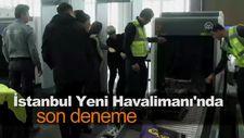İstanbul Yeni Havalimanı'nda son deneme