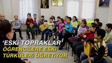 'Eski topraklar', öğrencilere eski türküleri öğretiyor