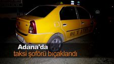 Adana'da taksi şoförü bıçaklandı