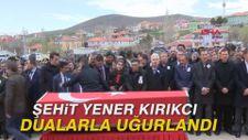 Şehit Yener Kırıkcı dualarla uğurlandı