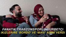 Fanatik Trabzonsporlu gurbetçi, ikizlerine 'Bordo' ve 'Mavi' adını verdi