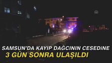 Samsun'da kayıp dağcının cesedine 3 gün sonra ulaşıldı