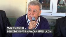 Aziz Kocaoğlu: Belediyeyi batırmayacak birisi lazım