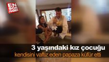 3 yaşındaki çocuk kendisini vaftiz eden papaza küfür etti