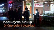 Kadıköy'de bir kişi önüne geleni bıçakladı