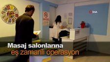 Masaj salonlarına eş zamanlı operasyon