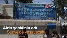 Afrin şehidinin adı Suriye'de yaşayacak