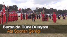 Bursa'da Türk Dünyası Ata Sporları Şenliği