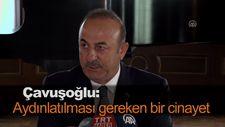 Çavuşoğlu: Aydınlatılması gereken bir cinayet