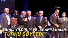 Binali Yıldırım ve İbrahim Kalın türkü söyledi