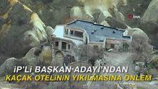 İP'li Başkan Adayı'ndan kaçak otelin yıkılmasına önlem