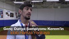 Genç Dünya Şampiyonu Kerem'in idolü Hamza Yerlikaya