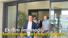 Ekrem İmamoğlu Bodrum'dan İstanbul'a döndü