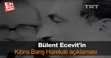 Bülent Ecevit'in Kıbrıs Barış Harekatı açıklaması