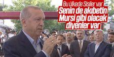 Cumhurbaşkanı Erdoğan: Senin de akıbetin Mursi gibi olacak diyenler var