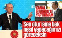 Erdoğan Kanal İstanbul'a karşı çıkanlara cevap verdi