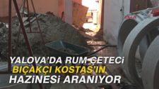 Yalova'da Rum çeteci Bıçakçı Kostas'ın hazinesi aranıyor