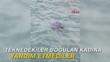 Teknedekiler boğulan kadına yardım etmediler