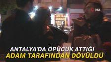 Antalya'da öpücük attığı adam tarafından dövüldü