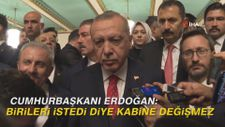 Erdoğan: Birileri istedi diye kabine değişmez
