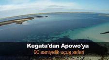 Kegata'dan Apowo'ya 90 saniyelik uçuş seferi