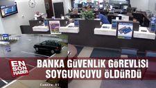 Banka güvenlik görevlisi soyguncuyu öldürdü