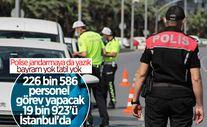 Bayram'da görev yapacak 226 bin 586 polisin 19 bin 923'ü İstanbul'da