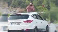 Antalya'da aracın açılır tavanına çıkan şahıs ölüme davete çıkardı