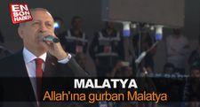 Erdoğan: Allah'ına gurban Malatya
