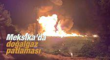 Meksika'da doğalgaz patlaması
