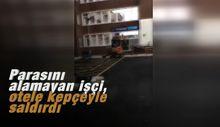 Parasını alamayan işçi, otele kepçeyle saldırdı