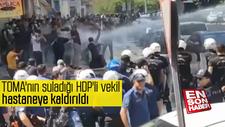 TOMA'nın suladığı HDP'li vekil hastaneye kaldırıldı