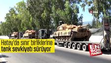 Hatay'da sınır birliklerine tank sevkiyatı sürüyor