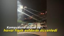 Komşusuna drone ile havai fişek saldırısı düzenledi