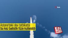 Astana'daki dev tatbikatta bu kez balistik füze kullanıldı