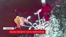 Kadıköy'deki bıçaklı dehşete 165 yıl hapis istemi