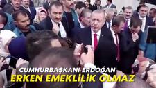 Erdoğan: Erken emeklilik olmaz