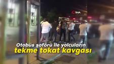 Otobüs şoförü ile yolcuların tekme tokat kavgası
